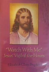 Watch With Me - Jesus' Vigil of the Hours