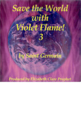 Save The World with Violet Flame! 3 by Saint Germain